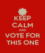 KEEP CALM AND VOTE FOR THIS ONE - Personalised Poster A4 size