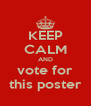 KEEP CALM AND vote for this poster - Personalised Poster A4 size