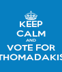 KEEP CALM AND VOTE FOR THOMADAKIS - Personalised Poster A4 size