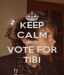 KEEP CALM AND VOTE FOR TIBI - Personalised Poster A4 size