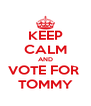 KEEP CALM AND VOTE FOR  TOMMY - Personalised Poster A4 size