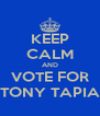 KEEP CALM AND VOTE FOR TONY TAPIA - Personalised Poster A4 size