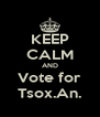 KEEP CALM AND Vote for Tsox.An. - Personalised Poster A4 size