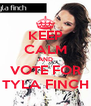 KEEP CALM AND VOTE FOR TYLA FINCH - Personalised Poster A4 size