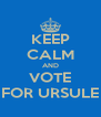 KEEP CALM AND VOTE FOR URSULE - Personalised Poster A4 size
