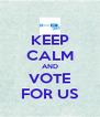 KEEP CALM AND VOTE FOR US - Personalised Poster A4 size