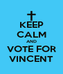 KEEP CALM AND VOTE FOR VINCENT - Personalised Poster A4 size
