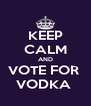 KEEP CALM AND VOTE FOR  VODKA  - Personalised Poster A4 size