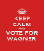 KEEP CALM AND VOTE FOR WAGNER - Personalised Poster A4 size