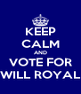 KEEP CALM AND VOTE FOR WILL ROYAL - Personalised Poster A4 size