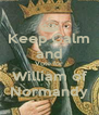 Keep Calm and Vote for William of Normandy - Personalised Poster A4 size