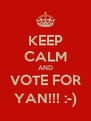 KEEP CALM AND VOTE FOR YAN!!! :-) - Personalised Poster A4 size