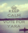 KEEP CALM AND VOTE FOR YARA - Personalised Poster A4 size