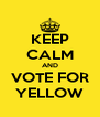 KEEP CALM AND VOTE FOR YELLOW - Personalised Poster A4 size