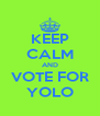 KEEP CALM AND VOTE FOR YOLO - Personalised Poster A4 size