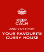 KEEP CALM AND VOTE FOR YOUR FAVOURITE CURRY HOUSE - Personalised Poster A4 size