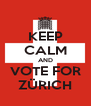 KEEP CALM AND VOTE FOR ZÜRICH - Personalised Poster A4 size