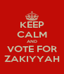 KEEP CALM AND VOTE FOR ZAKIYYAH - Personalised Poster A4 size