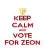 KEEP CALM AND VOTE FOR ZEON - Personalised Poster A4 size