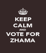 KEEP CALM AND VOTE FOR ZHAMA - Personalised Poster A4 size
