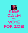 KEEP CALM AND VOTE FOR ZOE! - Personalised Poster A4 size