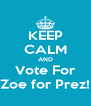 KEEP CALM AND Vote For Zoe for Prez! - Personalised Poster A4 size