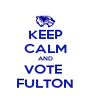 KEEP CALM AND VOTE  FULTON - Personalised Poster A4 size