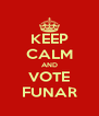 KEEP CALM AND VOTE FUNAR - Personalised Poster A4 size