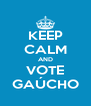 KEEP CALM AND VOTE GAÚCHO - Personalised Poster A4 size