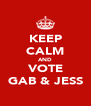KEEP CALM AND VOTE GAB & JESS - Personalised Poster A4 size