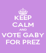 KEEP CALM AND VOTE GABY FOR PREZ - Personalised Poster A4 size