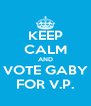 KEEP CALM AND VOTE GABY FOR V.P. - Personalised Poster A4 size