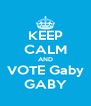 KEEP CALM AND VOTE Gaby GABY - Personalised Poster A4 size