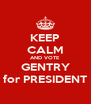 KEEP CALM AND VOTE GENTRY for PRESIDENT - Personalised Poster A4 size