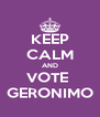 KEEP CALM AND VOTE  GERONIMO - Personalised Poster A4 size