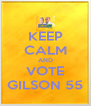 KEEP CALM AND VOTE GILSON 55 - Personalised Poster A4 size