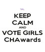 KEEP CALM AND VOTE GIRLS CHAwards - Personalised Poster A4 size