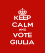 KEEP CALM AND VOTE GIULIA - Personalised Poster A4 size