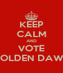 KEEP CALM AND VOTE GOLDEN DAWN - Personalised Poster A4 size