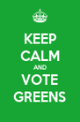 KEEP CALM AND VOTE GREENS - Personalised Poster A4 size