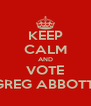 KEEP CALM AND VOTE GREG ABBOTT  - Personalised Poster A4 size