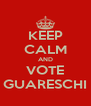 KEEP CALM AND VOTE GUARESCHI - Personalised Poster A4 size