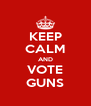 KEEP CALM AND VOTE GUNS - Personalised Poster A4 size