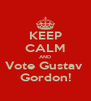 KEEP CALM AND Vote Gustav  Gordon! - Personalised Poster A4 size