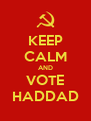 KEEP CALM AND VOTE HADDAD - Personalised Poster A4 size