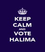 KEEP CALM AND VOTE HALIMA - Personalised Poster A4 size