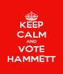 KEEP CALM AND VOTE HAMMETT - Personalised Poster A4 size