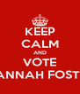 KEEP CALM AND VOTE HANNAH FOSTER - Personalised Poster A4 size