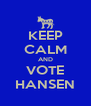 KEEP CALM AND VOTE HANSEN - Personalised Poster A4 size