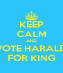 KEEP CALM AND VOTE HARALD FOR KING - Personalised Poster A4 size